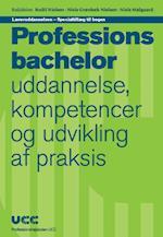 Læreruddannelsen - Specialtillæg til bogen 'Professionsbachelor - uddannelse, kompetencer og udvikling af praksis'