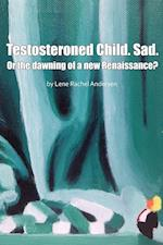 Testosteroned child, Sad. or The dawning of a new renaissance