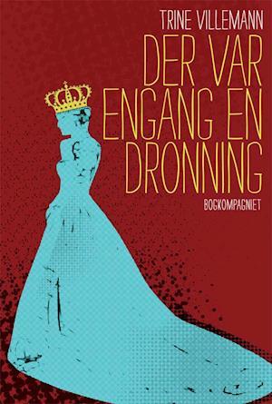 Bog, indbundet Der var engang en dronning af Trine Villemann