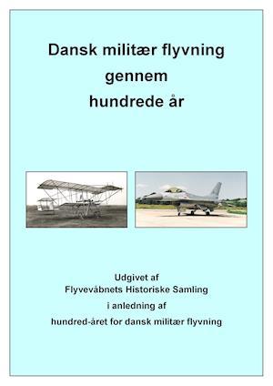 Dansk militær flyvning gennem hundrede år af Red.: Bent Aalbæk-Nielsen