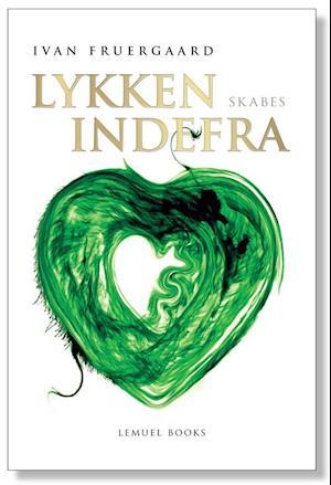 Bog, paperback Lykken skabes indefra af Ivan Fruergaard