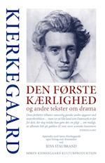 Den første Kærlighed og andre tekster om drama (Søren Kierkegaard kulturproduktion)