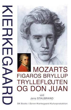 Bog hæftet Mozarts Figaros bryllup Tryllefløjten og Don Juan af Jens Staubrand Søren Kierkegaard