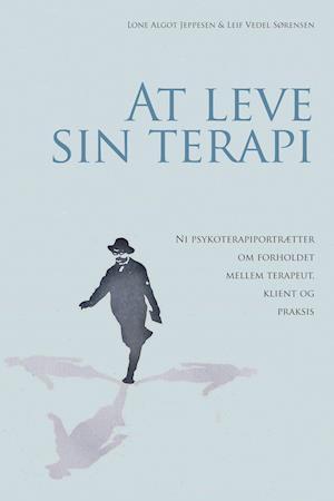 Bog, hæftet At leve sin terapi af Leif Vedel Sørensen, Lone Algot Jeppesen