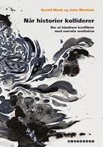 Når historier kolliderer - Om at håndtere konflikter med narrativ mediation af Forlaget Mindspace