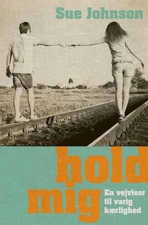 Hold mig - En vejviser til varig kærlighed