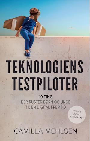 Bog hæftet Teknologiens testpiloter af Camilla Mehlsen