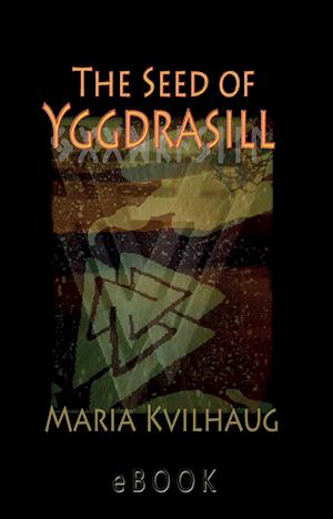 Seed of Yggdrasill-deciphering the hidden messages in Old Norse Myths af Maria Kvilhaug