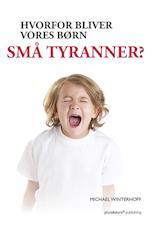 Hvorfor bliver vores børn små tyranner?