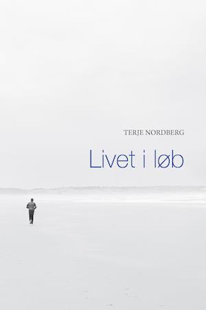 Bog hæftet Livet i løb af Terje Nordberg