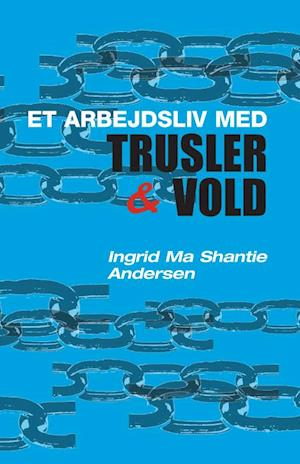 Bog, hæftet Et arbejdsliv med trusler & vold af Ingrid Ma Shantie Andersen