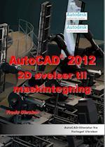 AutoCAD 2012 2D øvelser til maskintegning
