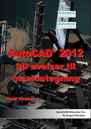 AutoCAD 2012 3D øvelser til maskintegning af Frede Uhrskov