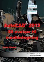 AutoCAD 2012 3D øvelser til maskintegning