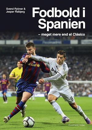 Fodbold i Spanien - meget mere end el Clásico af Svend Rybner & Jesper Ralbjerg (Bog) - køb hos Saxo