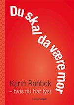 Du skal da være mor - hvis du har lyst af Karin Rahbek