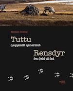 Tuttu qaqqamiit qanermut / Rensdyr fra fjeld til fad af Michael Rosing