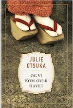Og vi kom over havet af Julie Otsuka