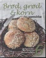 Brød, grød & korn fra Samvirke (Mad fra Samvirke, nr. 6)