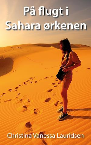 Bog, hæftet På flugt i Sahara ørkenen af Christina Vanessa Lauridsen
