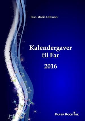 Kalendergaver til Far 2016 af Else Marie Lehman