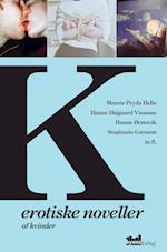 K - erotiske noveller af kvinder af Merete Pryds Helle, Hanne Højgaard Viemose, Hanne Ørstavik m.fl.