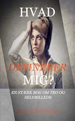 HVAD DEFINERER MIG? En stærk bog om Tro og Selvbillede