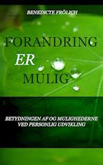 FORANDRING ER MULIG! - Betydningen af og mulighederne ved Personlig Udvikling