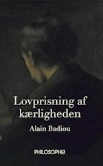 Lovprisning af Kærligheden af Alain Badiou