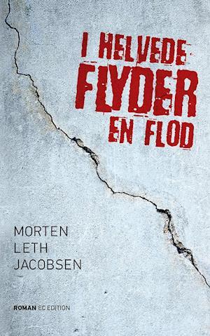 Bog, hæftet I helvede flyder en flod af Morten Leth Jacobsen