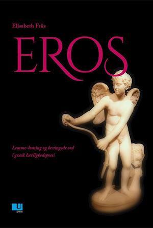 EROS – Lemme-løsning og bevingede ord i græsk kærlighedspoesi af Elisabeth Friis
