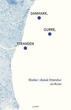 Danmark, Gurre, stranden – Steder i dansk litteratur af Jan Rosiek
