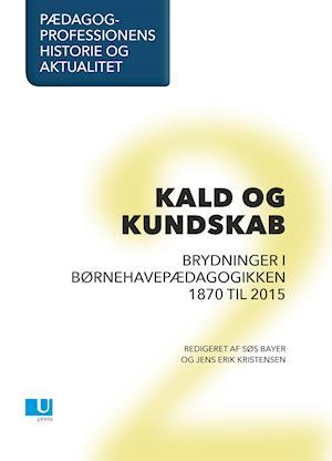 Pædagogprofessionens historie og aktualitet. Kald og kundskab. Bd. 2.