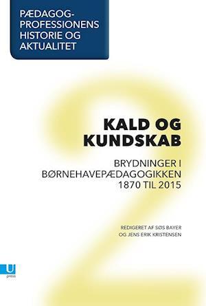 Bog, hæftet Pædagogprofessionens historie og aktualitet. Kald og kundskab af Jens Erik Kristensen, Bjørn Hamre, Søs Bayer