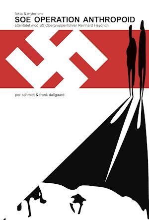 Bog, indbundet SOE OPERATION ANTHROPOID af Frank Dallgaard, Per Schmidt