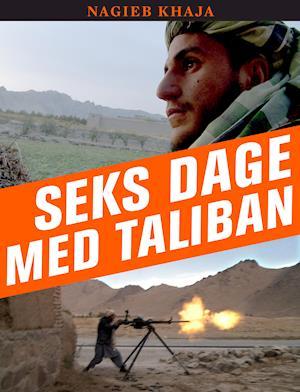 Seks dage med Taliban af Nagieb Khaja