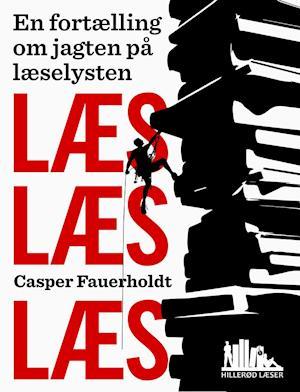 Læs, læs, læs  - En fortælling om jagten på læselysten af Casper Fauerholdt
