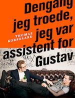Dengang jeg troede, jeg var assistent for Gustav