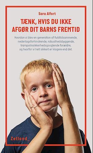 sara alfort – Tænk, hvis du ikke afgør dit barns fremtid på saxo.com