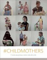 #Childmothers - 17 stories about being a mother while still a child