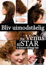 Bliv uimodståelig fra Venus til Star (E bøger fra Ezzence dk, nr. 1)