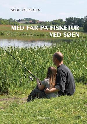 Med far på fisketur ved søen af Skou Porsborg