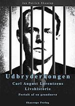 Udbryderkongen Carl August Lorentzens Livshistorie