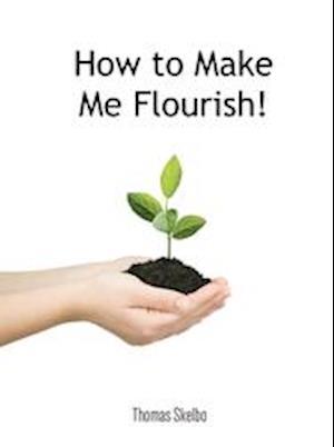 How To Make Me Flourish!