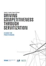 Driving Competitiveness Through Servitization - a guide for practitioners