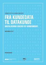 FRA KUNDEDATA TIL DATAKUNDE: DIGITALISERING KRÆVER NY KUNDEINDSIGT af Thomas Ritter, Henrik Andersen
