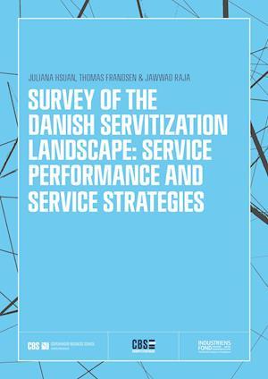 SURVEY OF THE DANISH SERVITIZATION LANDSCAPE: SERVICE PERFORMANCE AND SERVICE STRATEGIES