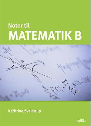 Matematik B noter af Kathrine Svejstrup