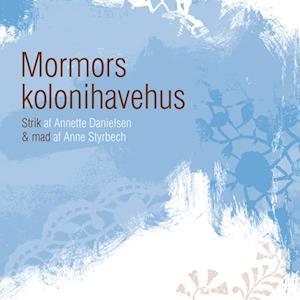 Bog hæftet Mormors kolonihavehus af Annette Danielsen Anne Styrbech
