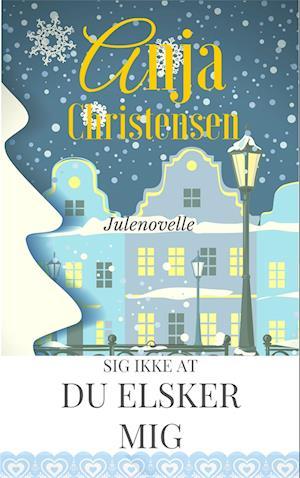 Sig ikke at du elsker mig (Delphines Jul) af Anja Christensen